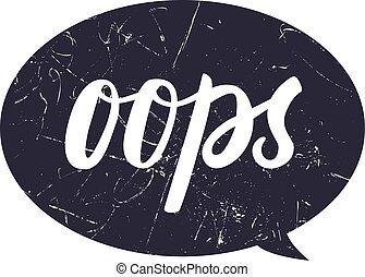 Oops hahd draw lettering calligraphy on black bubble with grunge texture.