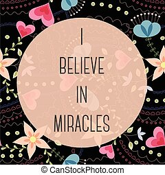 I believe in miracles lettering onfloral baclground - Vector...