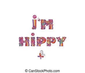 I'm hippy. Hippie print with abstract colorful flowers,...