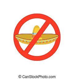 Stop migrants. Ban illegal migration. Red prohibition sign. National strikeout sombrero hat in Mexico