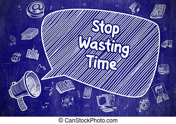 Stop Wasting Time - Doodle Illustration on Blue Chalkboard....