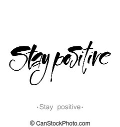 stay positive - STAY POSITIVE. Life quote. Hand lettered...