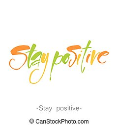 stay positive - Stay positive inspirational inscription....