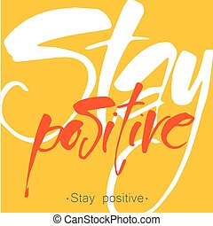 stay positive - Stay Positive hand drawn letters....