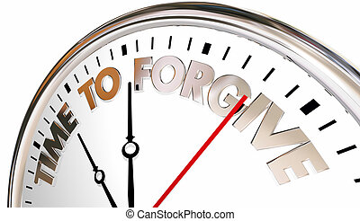 Time to Forgive Clock Forget Absolve Reconcile Sorry 3d...