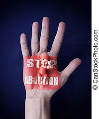 Stop Abortion sign painted, concept of Child Protection