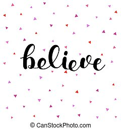 Believe. Brush lettering illustration. - Believe. Brush hand...