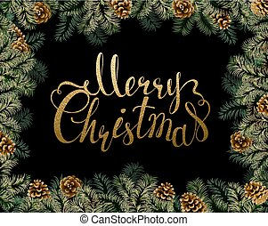Christmas background with pine cones and branches frame. Festive decorative holiday gold texture lettering.