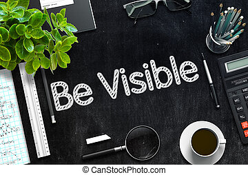 Be Visible - Text on Black Chalkboard. 3D Rendering. - Be...