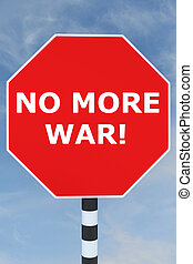 No More War! concept - 3D illustration of 'NO MORE WAR!'...