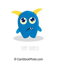 funny sad cartoon monster - Stay tuned text with funny sad...