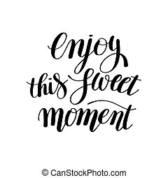 Enjoy this sweet moment hand written lettering motivational...