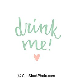 Drink me hand written calligraphy. Vector hand drawn...
