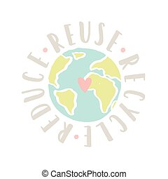 Reduce, reuse, recycle earth motivational poster. Vector...