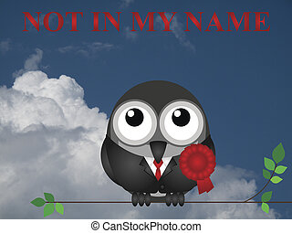 Not in my name slogan with comical red rosette wearing bird...