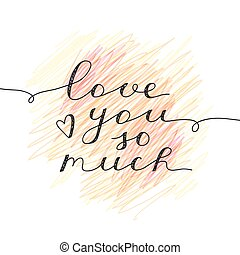 love you so much, vector lettering, handwritten text for...