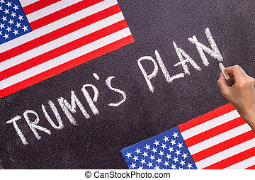 Trump's Plan on the chalk board and US flag. Election...