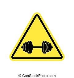 Attention sport. Sign warning of danger dumbbell. Danger...