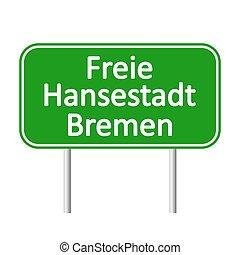 Freie Hansestadt Bremen road sign. - Freie Hansestadt Bremen...