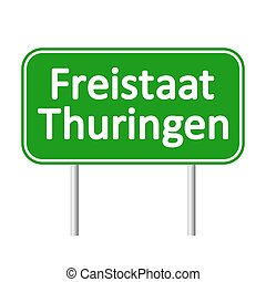 Freistaat Thuringen road sign. - Freistaat Thuringen road...