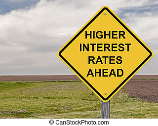 Caution - Higher Interest Rates Ahead - Caution Sign -...