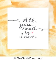 all you need is love, vector lettering on watercolor texture