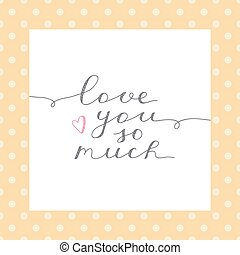 love you so much, vector lettering in white frame on polka...