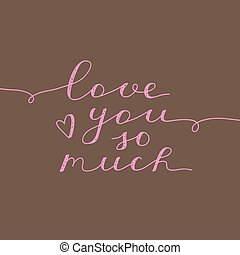 love you so much, vector lettering on brown background