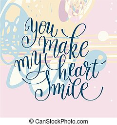 you make my heart smile phrase hand lettering positive quote...