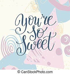 you're so sweet handwritten calligraphy lettering quote to...