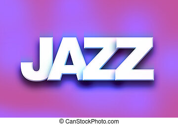 """Jazz Concept Colorful Word Art - The word """"Jazz"""" written in..."""