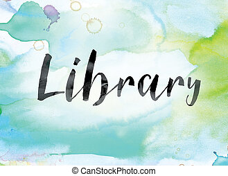 Library Colorful Watercolor and Ink Word Art - The word...