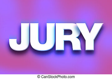 """Jury Concept Colorful Word Art - The word """"Jury"""" written in..."""