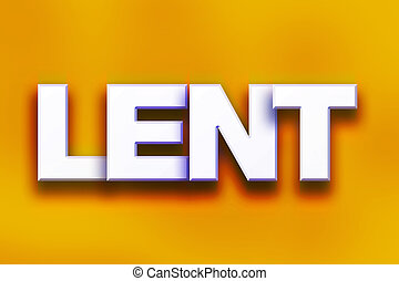 "Lent Concept Colorful Word Art - The word ""Lent"" written in..."