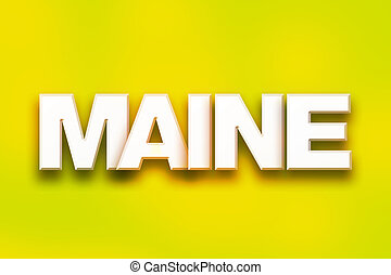 """Maine Concept Colorful Word Art - The word """"Maine"""" written..."""