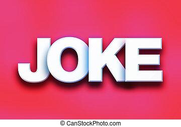 """Joke Concept Colorful Word Art - The word """"Joke"""" written in..."""