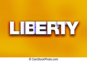 """Liberty Concept Colorful Word Art - The word """"Liberty""""..."""