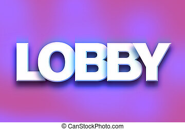 """Lobby Concept Colorful Word Art - The word """"Lobby"""" written..."""