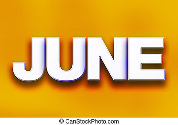 """June Concept Colorful Word Art - The word """"June"""" written in..."""