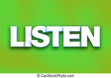 """Listen Concept Colorful Word Art - The word """"Listen"""" written..."""