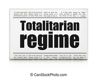 Political concept: newspaper headline Totalitarian Regime on...
