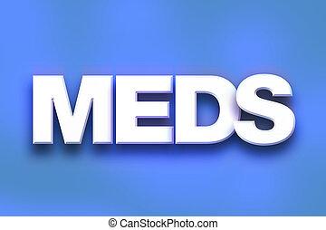 """Meds Concept Colorful Word Art - The word """"Meds"""" written in..."""