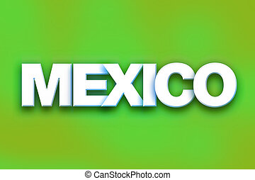 """Mexico Concept Colorful Word Art - The word """"Mexico"""" written..."""