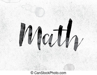 """Math Concept Painted in Ink - The word """"Math"""" concept and..."""