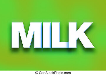 """Milk Concept Colorful Word Art - The word """"Milk"""" written in..."""