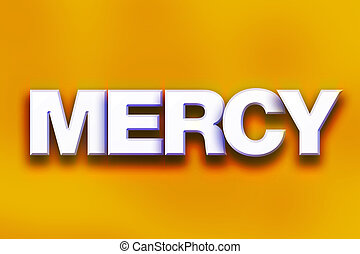 """Mercy Concept Colorful Word Art - The word """"Mercy"""" written..."""