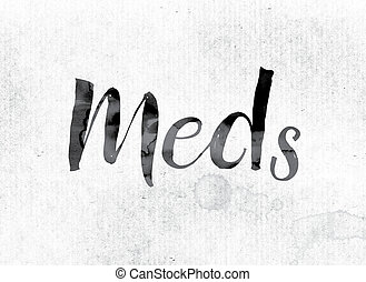 """Meds Concept Painted in Ink - The word """"Meds"""" concept and..."""