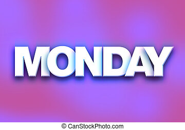 """Monday Concept Colorful Word Art - The word """"Monday"""" written..."""
