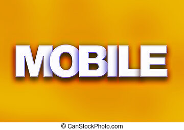"""Mobile Concept Colorful Word Art - The word """"Mobile"""" written..."""