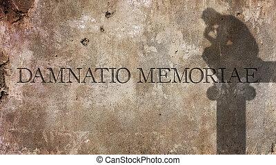 Damnatio Memoriae. A Latin phrase literally meaning...